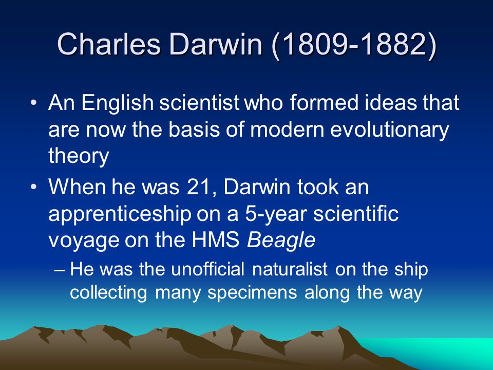 Charles Darwin (1809-1882) An English scientist who formed ideas that are now the basis of modern evolutionary theory.