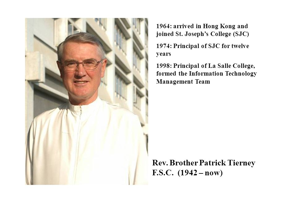 Rev. Brother Patrick Tierney F.S.C. (1942 – now)