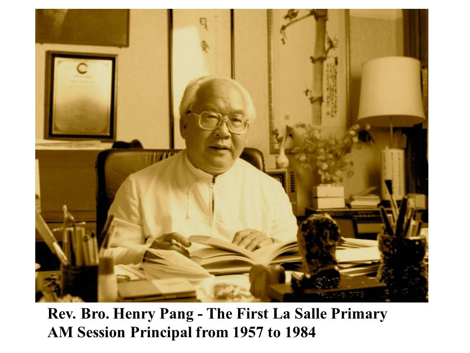Rev. Bro. Henry Pang - The First La Salle Primary AM Session Principal from 1957 to 1984