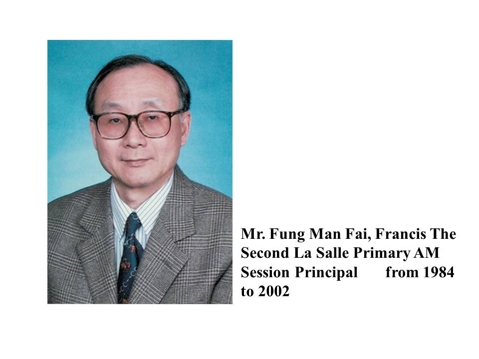 Mr. Fung Man Fai, Francis The Second La Salle Primary AM Session Principal from 1984 to 2002