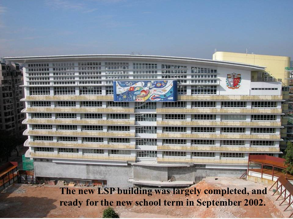 The new LSP building was largely completed, and ready for the new school term in September 2002.