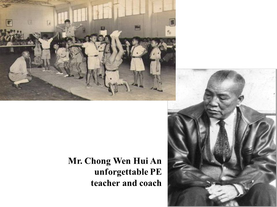 Mr. Chong Wen Hui An unforgettable PE teacher and coach
