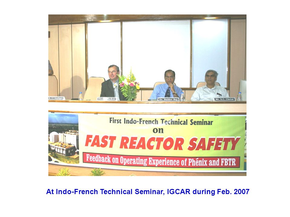 At Indo-French Technical Seminar, IGCAR during Feb. 2007