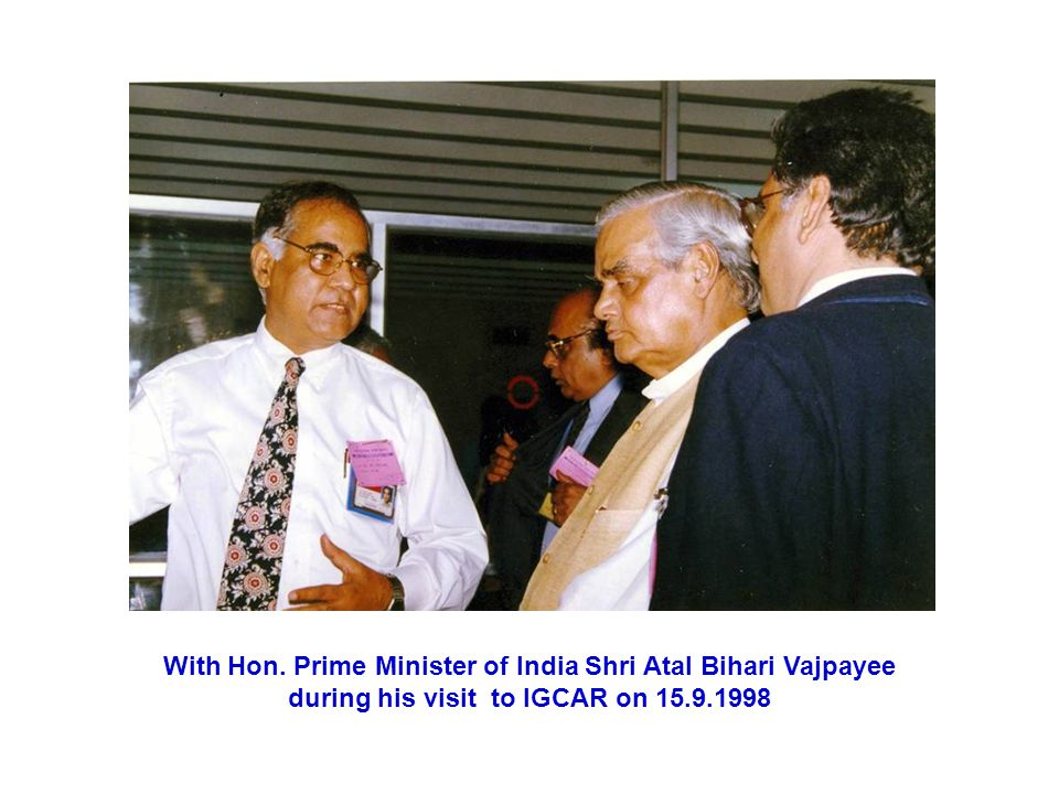 With Hon. Prime Minister of India Shri Atal Bihari Vajpayee during his visit to IGCAR on 15.9.1998