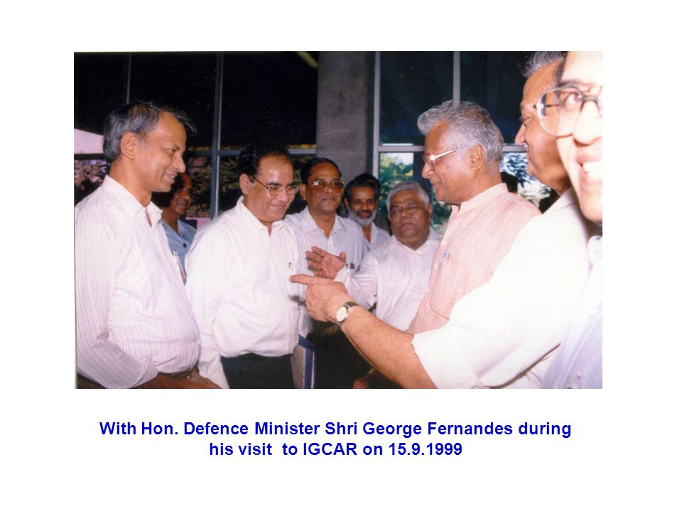 With Hon. Defence Minister Shri George Fernandes during his visit to IGCAR on 15.9.1999