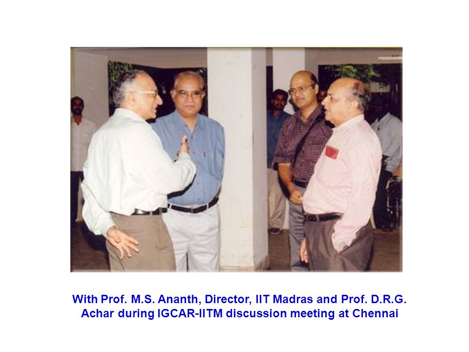 With Prof. M. S. Ananth, Director, IIT Madras and Prof. D. R. G