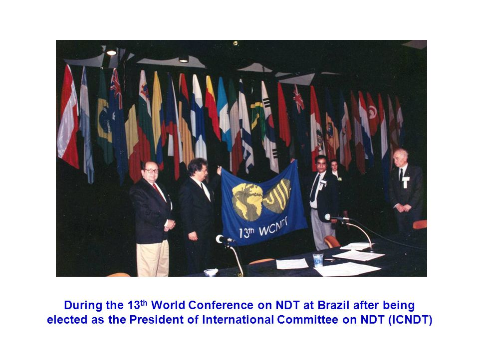 During the 13th World Conference on NDT at Brazil after being elected as the President of International Committee on NDT (ICNDT)
