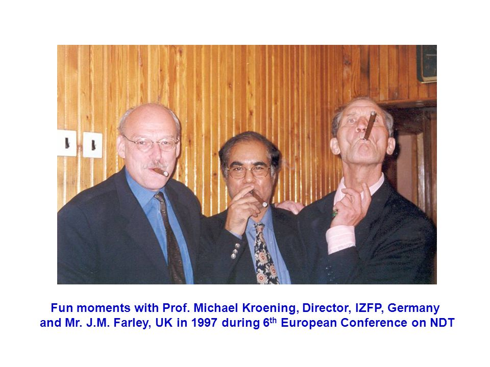 Fun moments with Prof. Michael Kroening, Director, IZFP, Germany