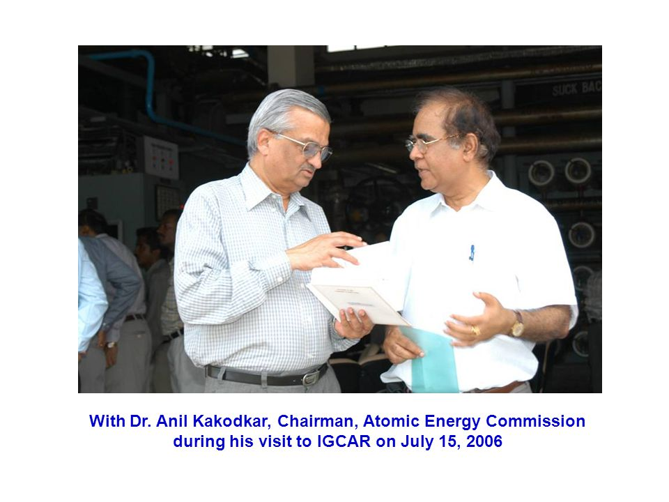With Dr. Anil Kakodkar, Chairman, Atomic Energy Commission