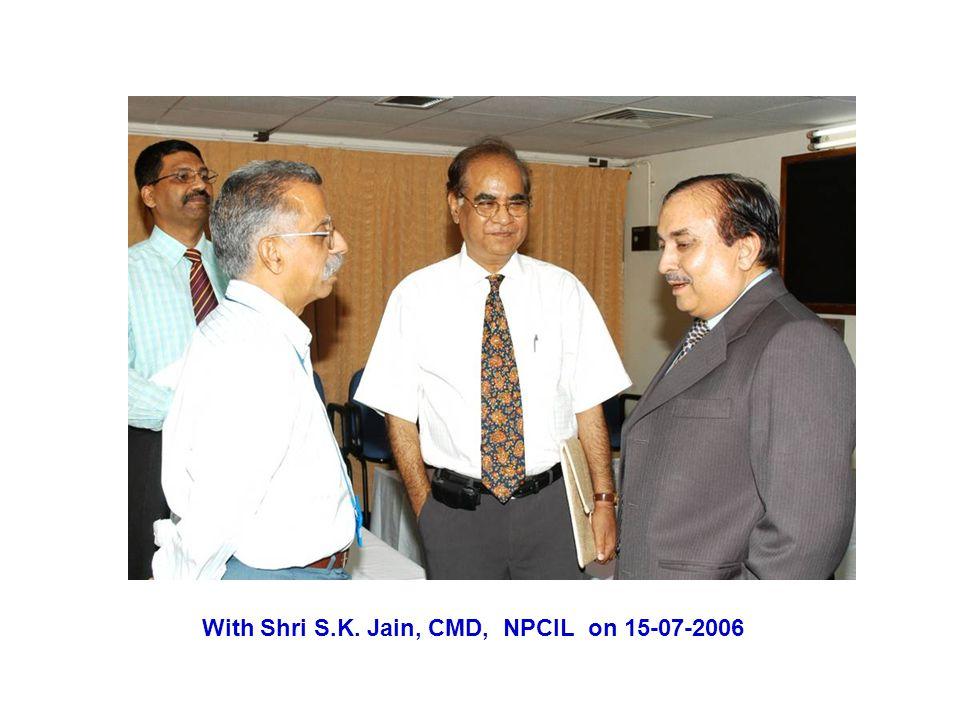 With Shri S.K. Jain, CMD, NPCIL on 15-07-2006