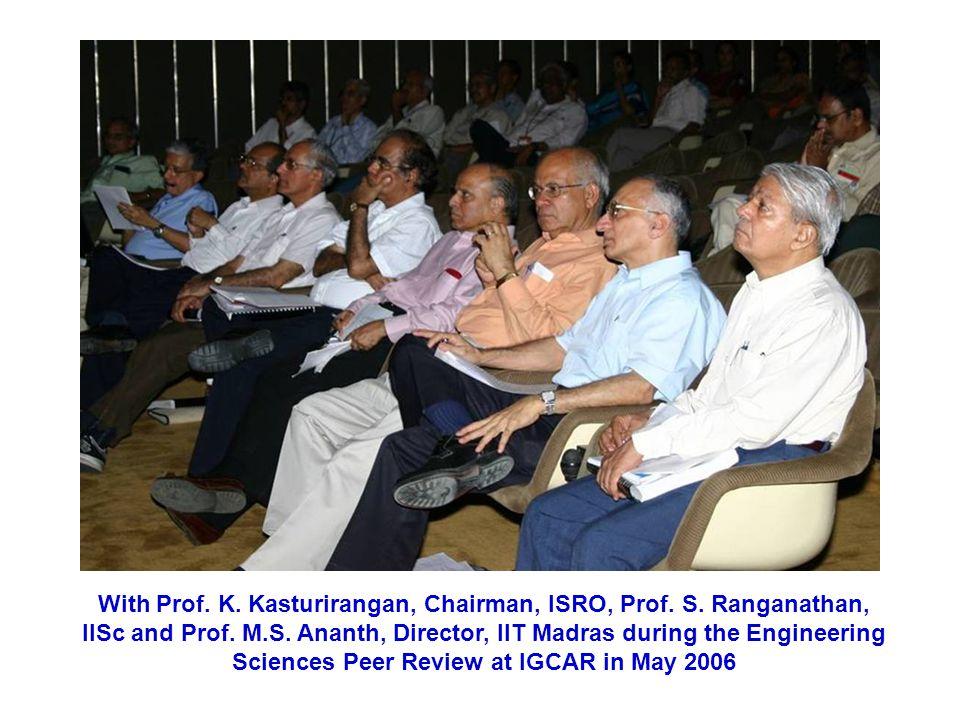 With Prof. K. Kasturirangan, Chairman, ISRO, Prof. S