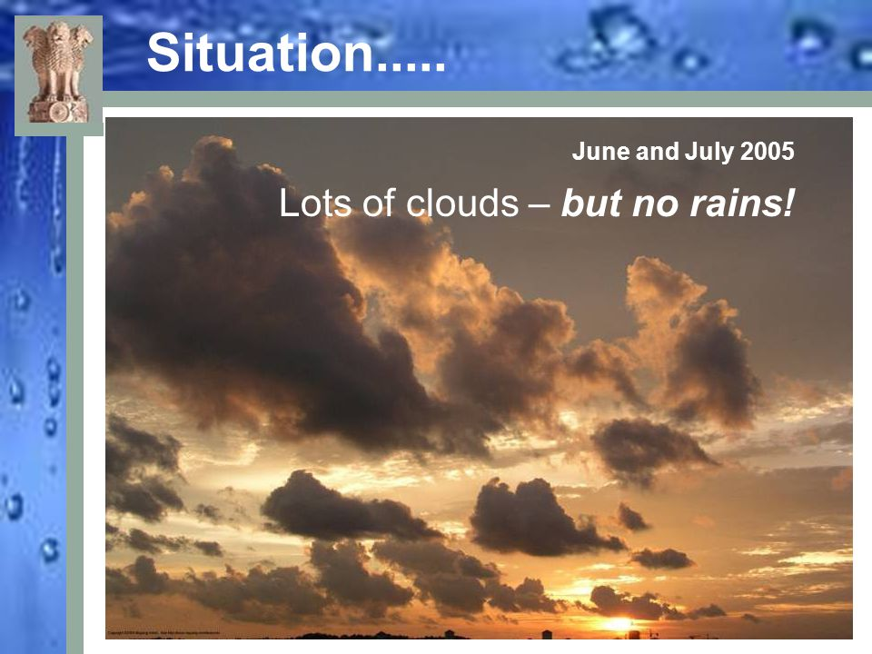 Situation..... June and July 2005 Lots of clouds – but no rains!