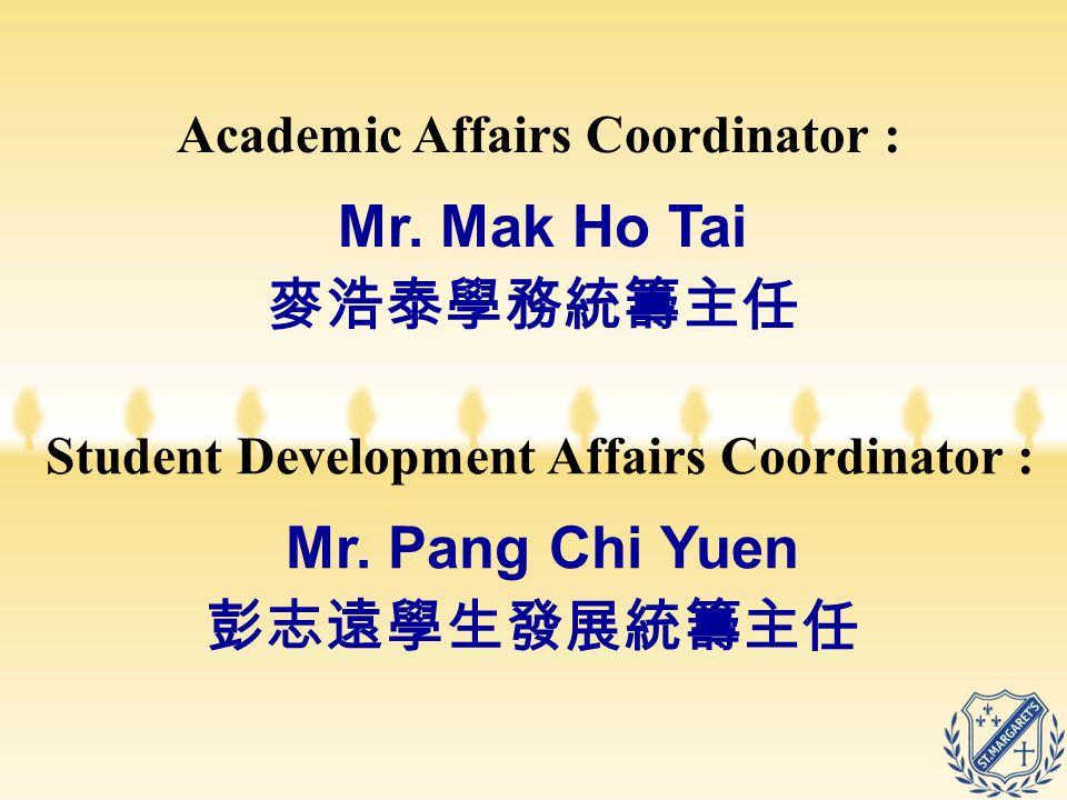 Mr. Mak Ho Tai Mr. Pang Chi Yuen 麥浩泰學務統籌主任 彭志遠學生發展統籌主任