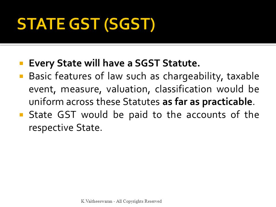 STATE GST (SGST) Every State will have a SGST Statute.