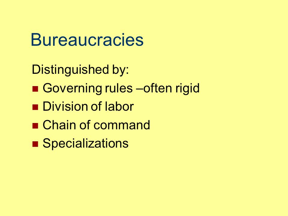 Bureaucracies Distinguished by: Governing rules –often rigid