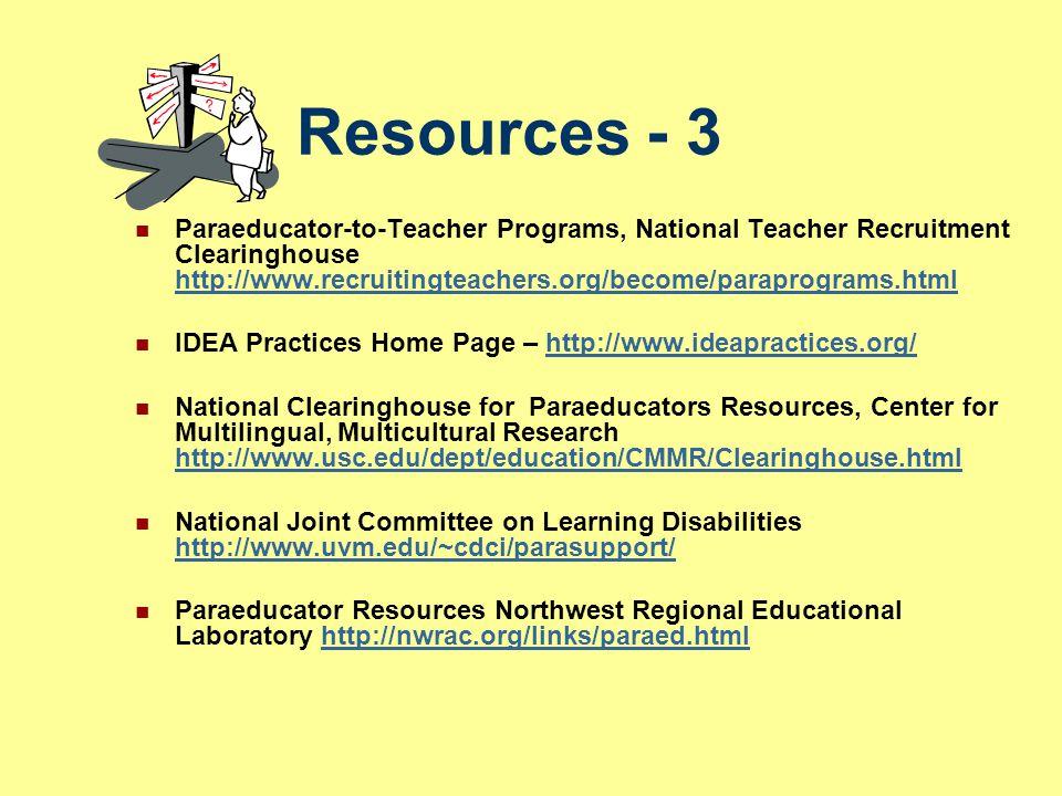 Resources - 3 Paraeducator-to-Teacher Programs, National Teacher Recruitment Clearinghouse http://www.recruitingteachers.org/become/paraprograms.html.