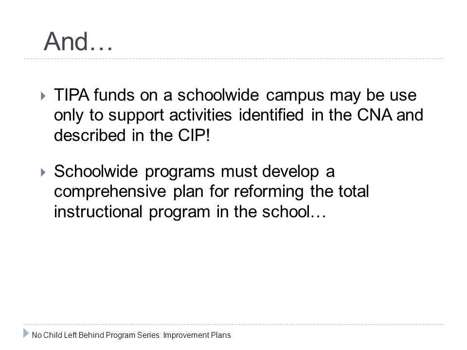 And… TIPA funds on a schoolwide campus may be use only to support activities identified in the CNA and described in the CIP!