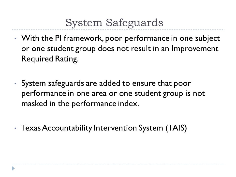 System Safeguards With the PI framework, poor performance in one subject or one student group does not result in an Improvement Required Rating.
