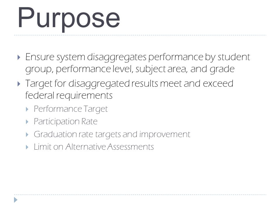 Purpose Ensure system disaggregates performance by student group, performance level, subject area, and grade.