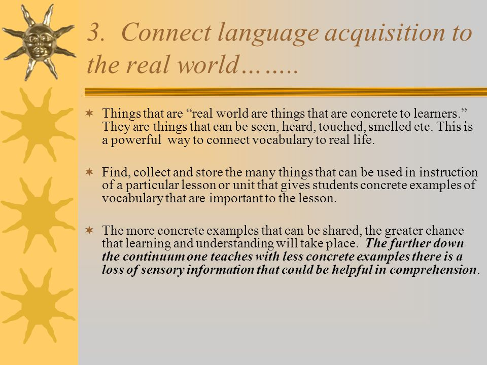 3. Connect language acquisition to the real world……..