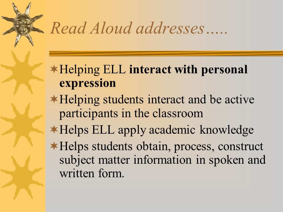 Read Aloud addresses….. Helping ELL interact with personal expression
