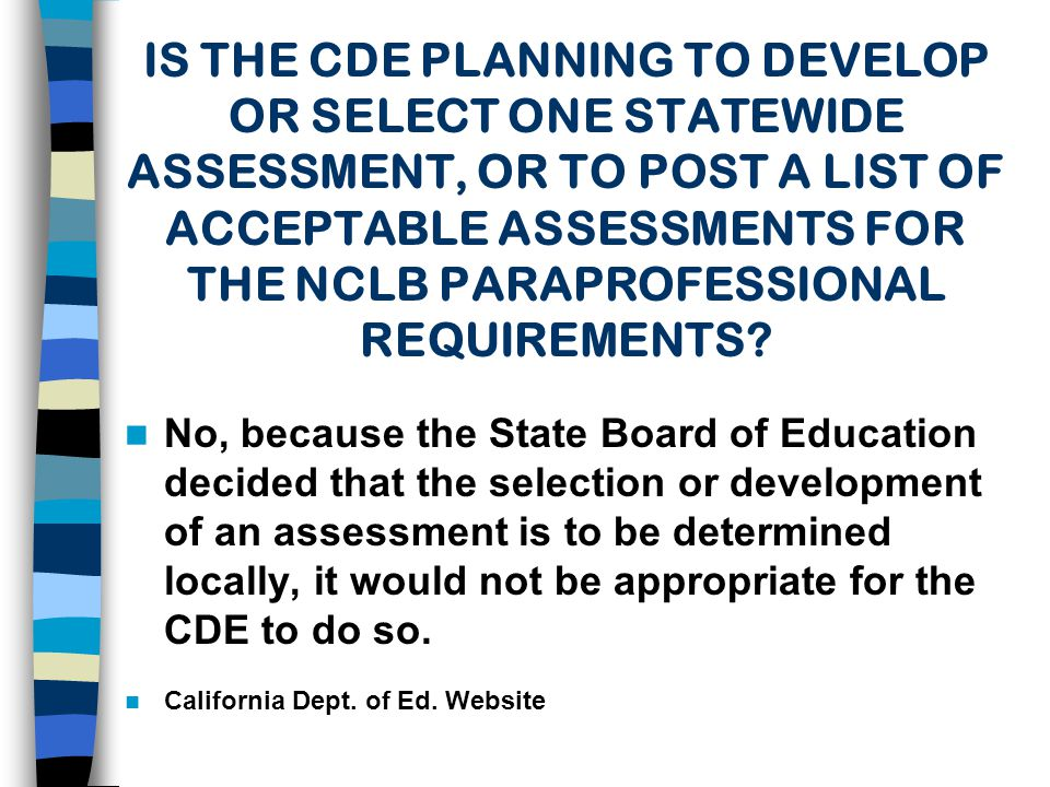IS THE CDE PLANNING TO DEVELOP OR SELECT ONE STATEWIDE ASSESSMENT, OR TO POST A LIST OF ACCEPTABLE ASSESSMENTS FOR THE NCLB PARAPROFESSIONAL REQUIREMENTS