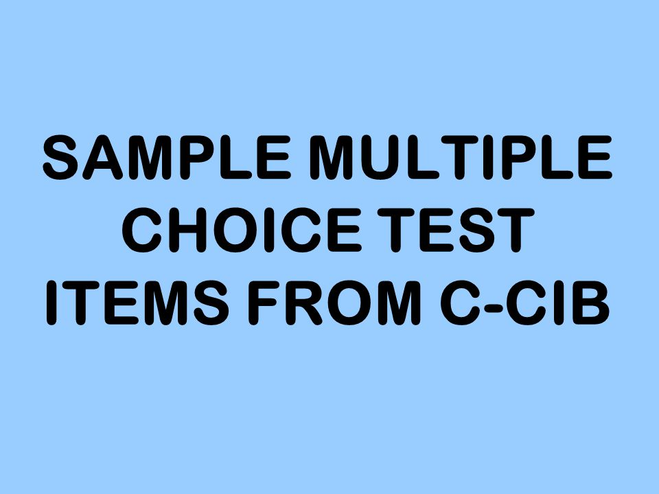 SAMPLE MULTIPLE CHOICE TEST ITEMS FROM C-CIB
