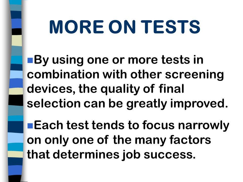 MORE ON TESTS By using one or more tests in combination with other screening devices, the quality of final selection can be greatly improved.