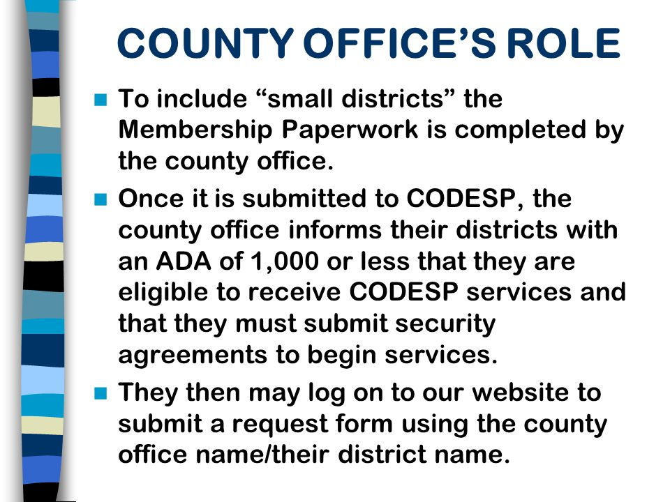 COUNTY OFFICE'S ROLE To include small districts the Membership Paperwork is completed by the county office.