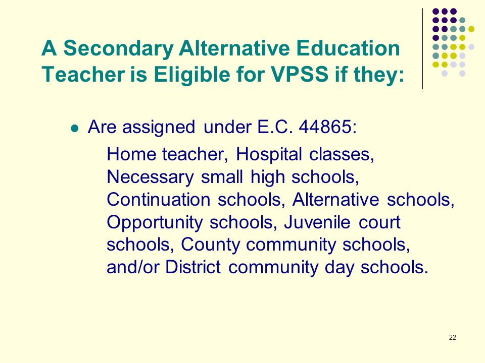 A Secondary Alternative Education Teacher is Eligible for VPSS if they: