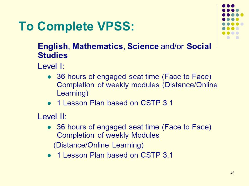 To Complete VPSS: English, Mathematics, Science and/or Social Studies