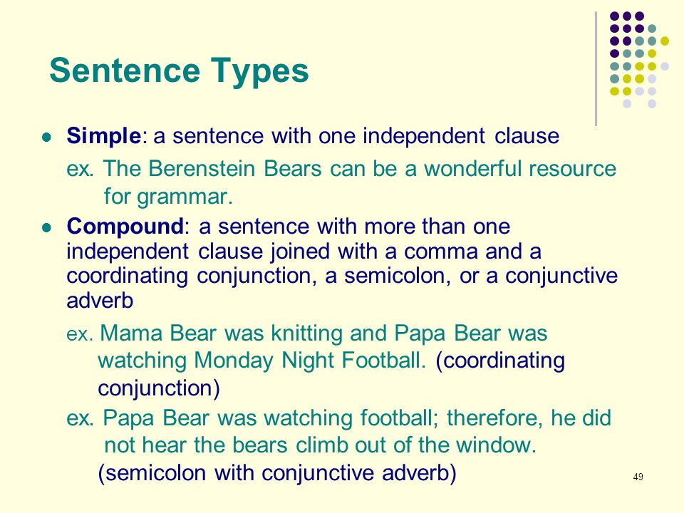 Sentence Types Simple: a sentence with one independent clause