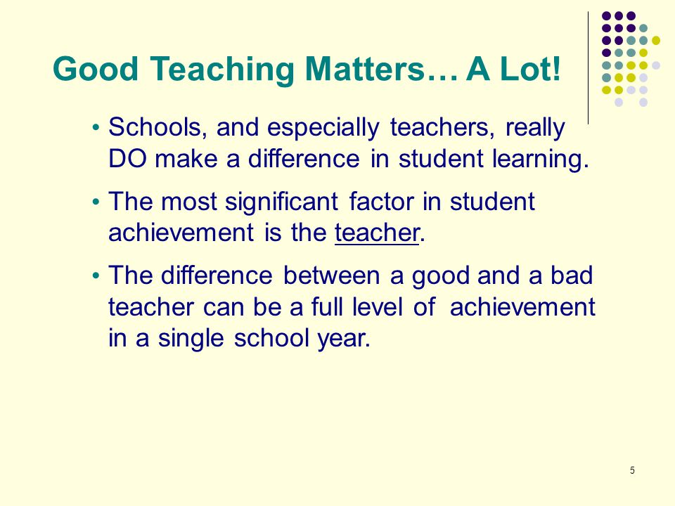 Good Teaching Matters… A Lot!
