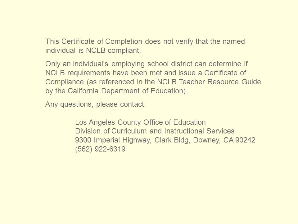 This Certificate of Completion does not verify that the named individual is NCLB compliant.