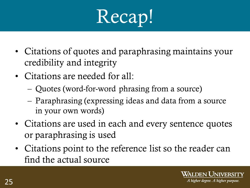 Recap! Citations of quotes and paraphrasing maintains your credibility and integrity. Citations are needed for all: