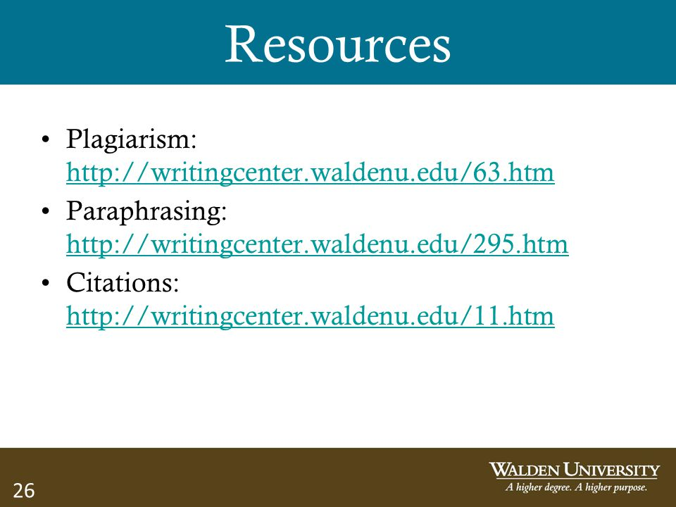 Resources Plagiarism: http://writingcenter.waldenu.edu/63.htm