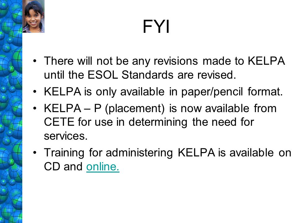 FYI There will not be any revisions made to KELPA until the ESOL Standards are revised. KELPA is only available in paper/pencil format.
