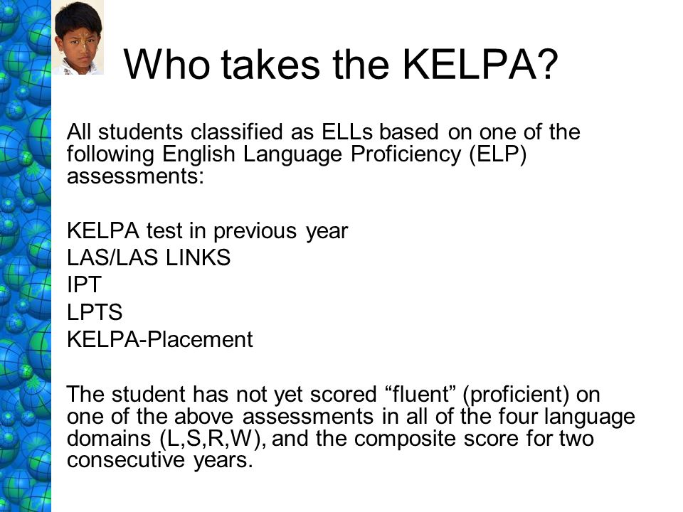 Who takes the KELPA All students classified as ELLs based on one of the following English Language Proficiency (ELP) assessments: