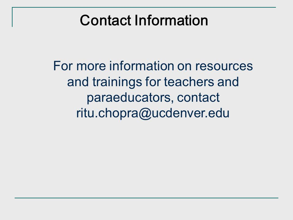 Contact Information For more information on resources and trainings for teachers and paraeducators, contact.