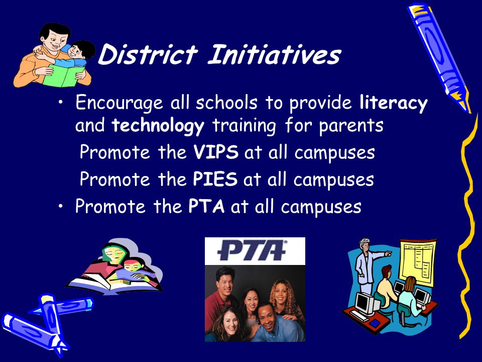 District Initiatives Encourage all schools to provide literacy and technology training for parents.
