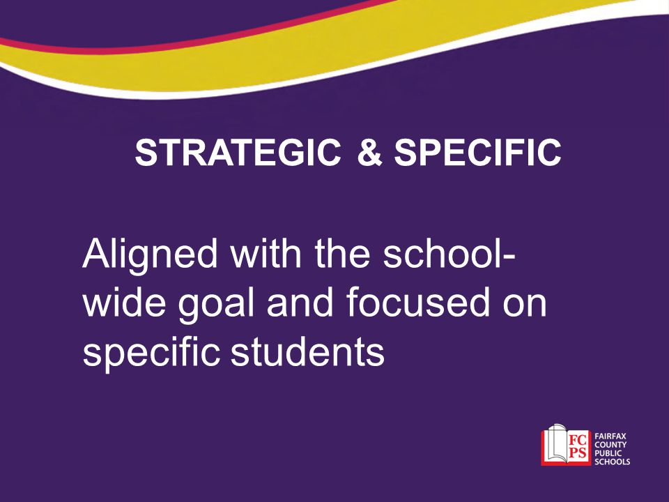 Aligned with the school-wide goal and focused on specific students