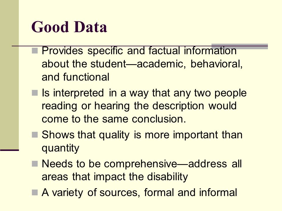 Good Data Provides specific and factual information about the student—academic, behavioral, and functional.
