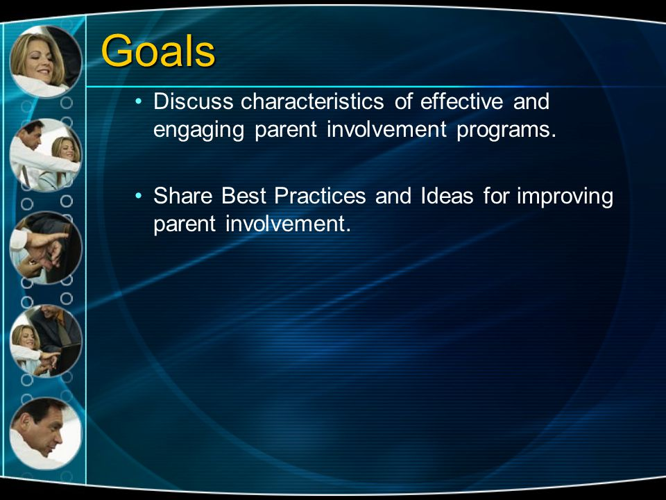 Goals Discuss characteristics of effective and engaging parent involvement programs.