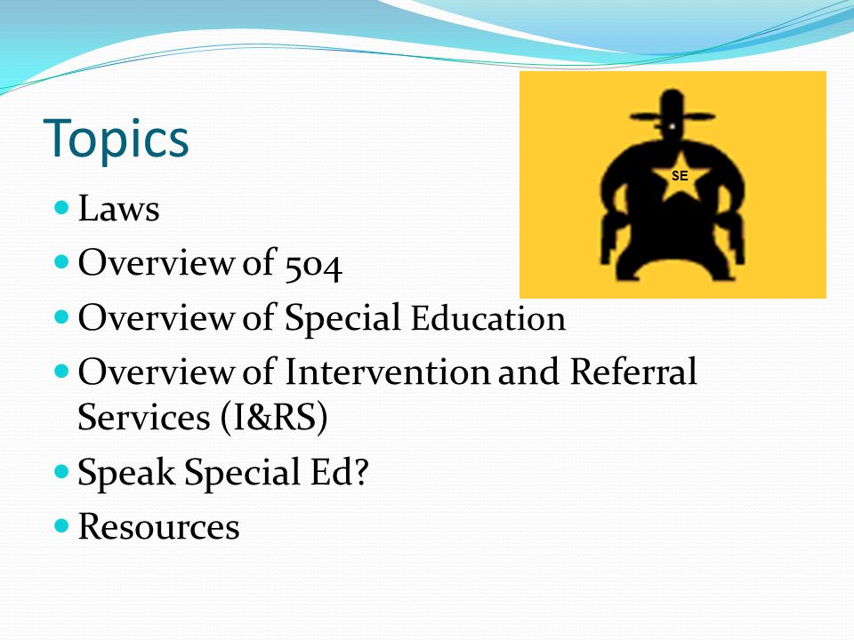 Topics Laws Overview of 504 Overview of Special Education