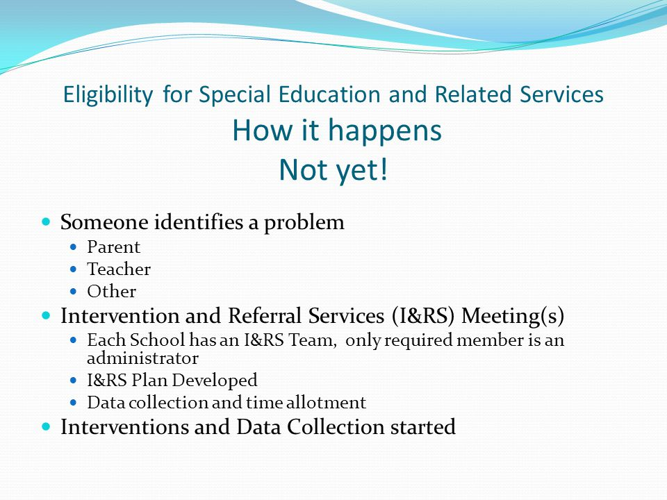 Eligibility for Special Education and Related Services How it happens Not yet!