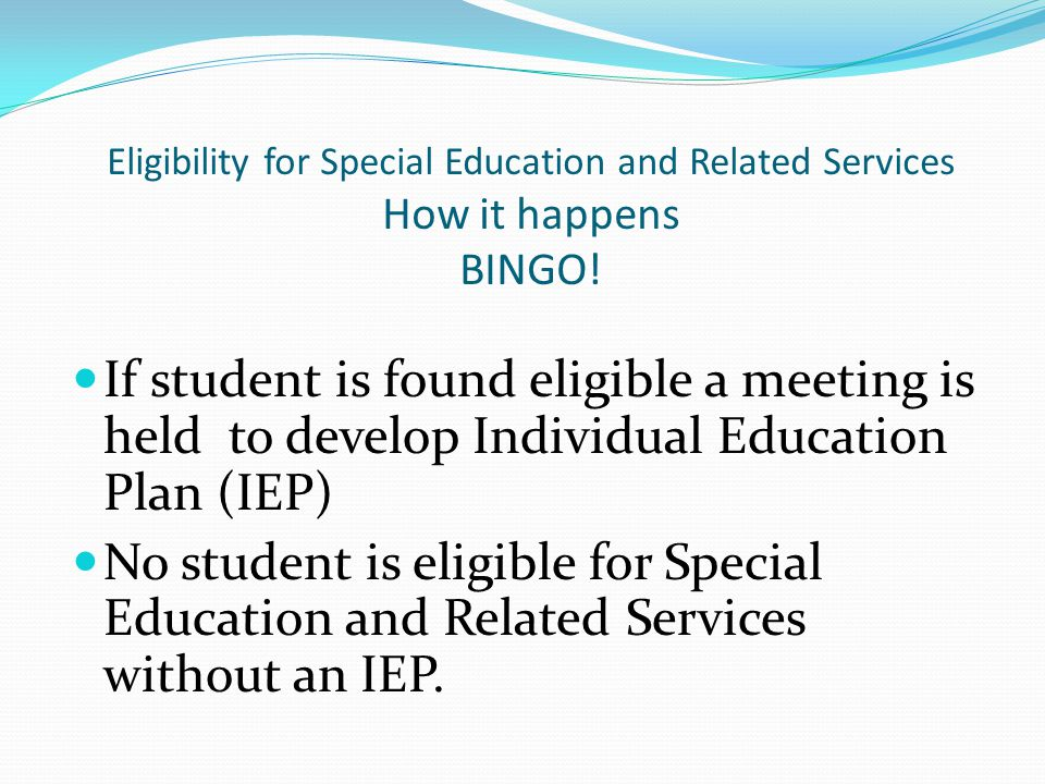 Eligibility for Special Education and Related Services How it happens BINGO!