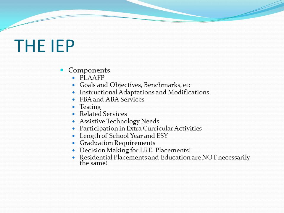 THE IEP Components PLAAFP Goals and Objectives, Benchmarks, etc
