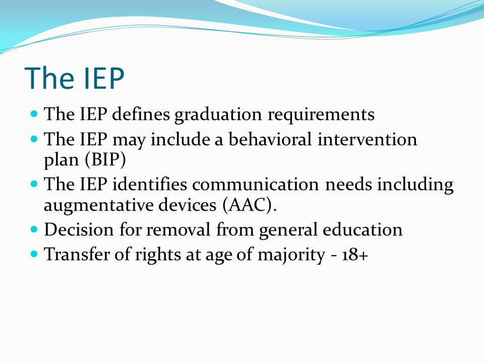 The IEP The IEP defines graduation requirements