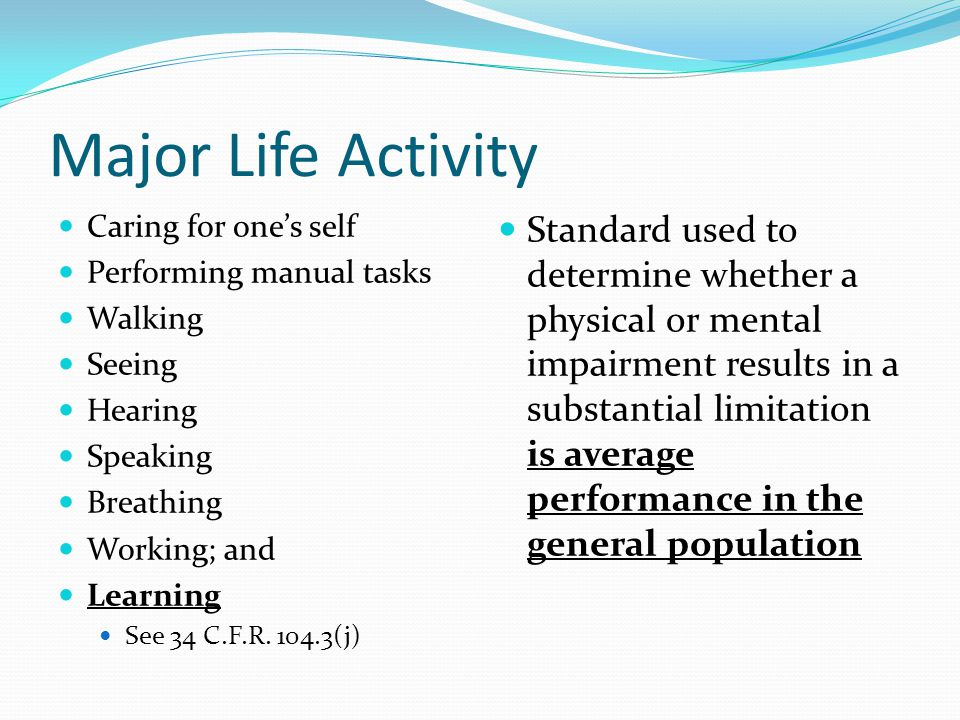 Major Life Activity Caring for one's self. Performing manual tasks. Walking. Seeing. Hearing. Speaking.
