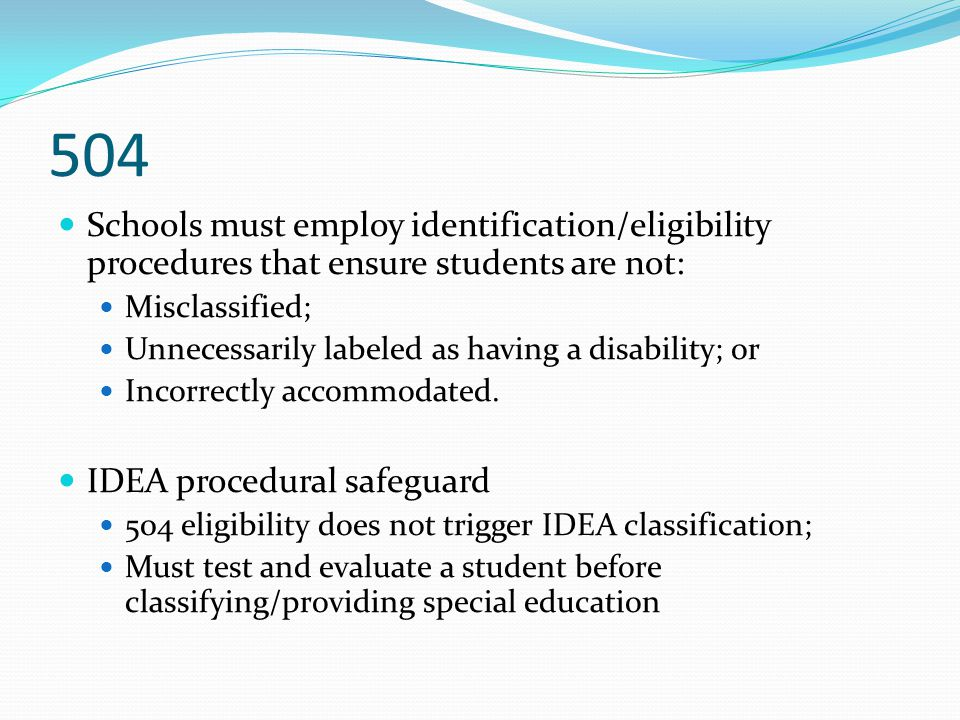 504 Schools must employ identification/eligibility procedures that ensure students are not: Misclassified;